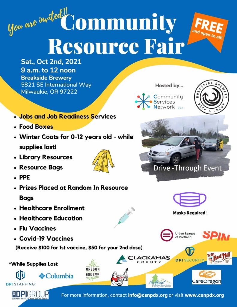 Flyer for Fair. You are invited!! Community Resource Fair Sat. Oct. 2nd, 2021 9a.m. to 12 noon. Breakside Brewery 5821 SE International Way Milwaukie, OR 97222. Jobs and Job Readiness Services, Food Boxes, Winter Coats for 0-12 years old - while supplies last! Library Resources, Resource Bags. PPE, Flu and COVID-19 Vaccines.